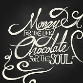 stock photo of soul  - hand drawn quotes on chalkboard MONEY for the life CHOCOLATE for the soul - JPG