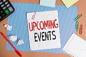 Text Sign Showing Upcoming Events. Conceptual Photo The Approaching Planned Public Or Social Occasio poster