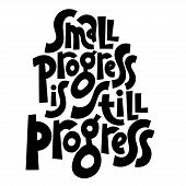 Small Progress Is Still Progress. Unique Hand-written Vector Slogan, Inspirational Quote For Self-de poster
