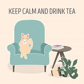 Lovely Cat Drinking Tea On Blue Armchair, Home Pet Resting Vector Illustration. Keep Calm And Drink  poster