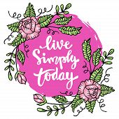 Live Simply Today With Rose Frame. Inspirational Hand Drawn Lettering. poster