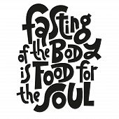 Fasting Of The Body Is Food For The Soul. Unique Vector Hand Drawn Lettering Quote About Principle O poster