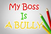 stock photo of stop bully  - My Boss Is A Bully Concept text on background - JPG