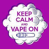 Vape Poster. Keep Calm And Vape On. Cloud Of Steam With Letters And Vaporizer. poster