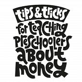 Tops And Tricks For Teaching Preschoolers About Money - Unique Vector Lettering, Hand-written Phrase poster