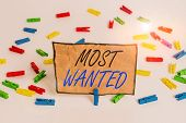 Handwriting Text Writing Most Wanted. Concept Meaning Listing Of The Names Of Demonstratings Who Are poster