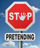 stop pretending and faking. Face reality or truth and stop telling lies. Don't act as if nothing has
