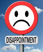 disappointment disappointed in people in government,in brand, church ,or society. Disappointing medical or sports results