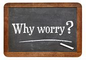 why worry question on a vintage slate blackboard