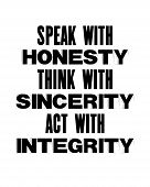 Inspiring Motivation Quote With Text Speak With Honesty Think With Sincerity Act With Integrity. Vec poster