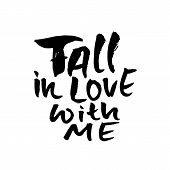 Fall In Love With Me. Handdrawn Calligraphy For Valentines Day. Ink Illustration. Modern Dry Brush L poster