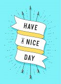 Have A Nice Day. Vintage Ribbon Banner And Drawing In Old School Style With Text Have A Nice Day. Ha poster