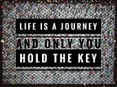 Motivational And Inspirational Quote - Life Is A Journey And Only You Hold The Key. With Blurred Vin poster