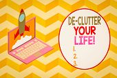 Conceptual Hand Writing Showing De Clutter Your Life. Business Photo Showcasing Remove Unnecessary I poster