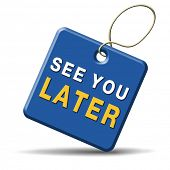 see you later next time day week or month we are coming back