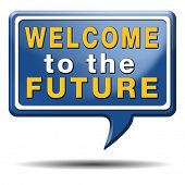 welcome to the future having a bright future ahead planning a happy future having a good plan button