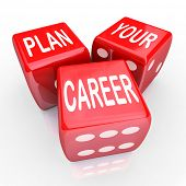 pic of greater  - Plan Your Career words on three red dice to illustrate risking it all to compete for greater opportunity in your job or work position - JPG