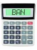 stock photo of bans  - Calculator with BAN on display on white background - JPG