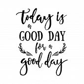 Today Is A Good Day For A Good Day - Inspirational Quote Handwritten With Black Ink And Brush. Good poster