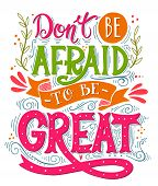 Dont Be Afraid To Be Great. Inspirational Motivational Quote. Hand Drawn Vintage Illustration With  poster