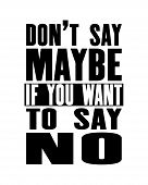 Inspiring Motivation Quote With Text Do Not Say Maybe If You Want To Say No. Vector Typography Poste poster