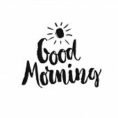 Good Morning - Unique Handdrawn Lettering. Inspirational Quote. Poster Design Made In Vector. Brush  poster