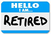 image of retirement  - A blue nametag sticker with the words Hello I Am Retired to illustrate that you are done with your career and are living off a pension or 401k or other retirement savings - JPG