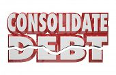 image of combine  - Consolidate Debt 3d Words help assistance combining financial  bills - JPG