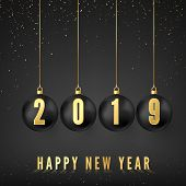 Happy New Year 2019. Greeting Card With Black Christmas Balls And Golden Numbers 2019 On Them. New Y poster