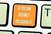 Handwriting Text Writing If You Can Dream It You Can Do It. Concept Meaning Be Able To Achieve Whate poster