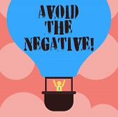 Writing Note Showing Avoid The Negative. Business Photo Showcasing Asking Someone To Go For Positive poster