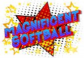 Magnificent Softball - Vector Illustrated Comic Book Style Phrase On Abstract Background. poster