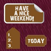 Text Sign Showing Have A Nice Weekend. Conceptual Photo Wishing Someone That Something Nice Happen H poster
