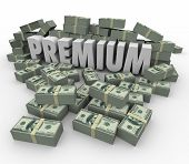 Premium word in 3d letters surrounded by piles of money to illustrate the highest price level or top priority service status of an important paid customer