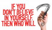 Hand with marker writing: If You Dont Believe In Yourself, Then Who Will? poster