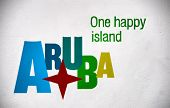 Aruba tourist publicity slogan in large colorful alphabet letters marketing the island as a tropical tourist destination saying - Aruba - One Happy Island