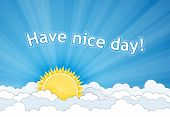 Have a nice day. Sun and white clouds over blue sky. Vector illustration