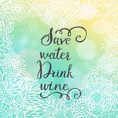 foto of save water  - Save water drink wine - JPG