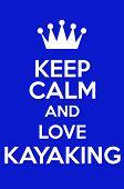 stock photo of kayak  - Keep Calm And Love Kayaking Poster Art - JPG