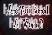 Are You Bored At Work Concept