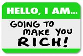 A namtag sticker with the words Hello I Am Going to Make You Rich, telling you of a plan or opportun