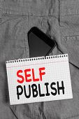 Handwriting Text Self Publish. Concept Meaning Published Work Independently And At Own Expense Indie poster