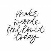 Make People Feel Loved Today Vector Brush Calligraphy. Advising Phrase, Hipster Saying Handwritten C poster