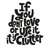 If You Do Not Love Or Use It - It Is Clutter. Unique Vector Hand-written Phrase About Reasonable Con poster