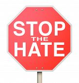 A red octogon shapped sign reading Stop the Hate, symbolizing the need to end intolerance, racism, bigotry and other forms of hatred