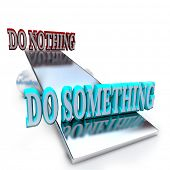 A see-saw balance tips in favor of doing something as opposed to or versus doing nothing, symbolizin