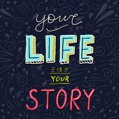 Handwritten Lettering Poster - Your Life Is Your Story. Motivational Vector Slogan. poster