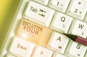 Text Sign Showing Declutter Your Life. Conceptual Photo To Eliminate Extraneous Things Or Informatio poster