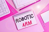 Writing Note Showing Robotic Arm. Business Photo Showcasing Programmable Mechanical Arm With Similar poster