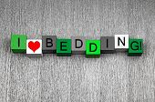 I Love Bedding - Fun Sign Series for Gardening and Gardeners